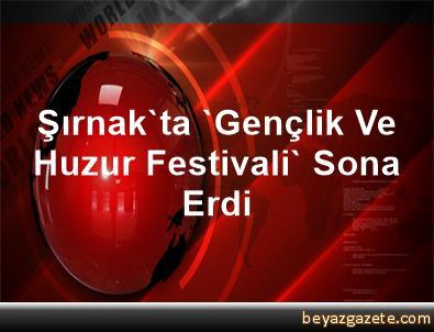 Şırnak'ta 'Gençlik Ve Huzur Festivali' Sona Erdi