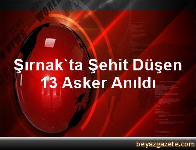 Şırnak'ta Şehit Düşen 13 Asker Anıldı