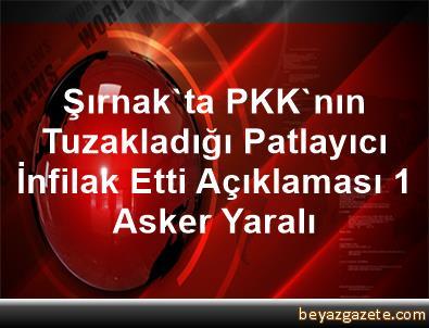 Şırnak'ta PKK'nın Tuzakladığı Patlayıcı İnfilak Etti Açıklaması 1 Asker Yaralı