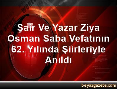 Şair Ve Yazar Ziya Osman Saba Vefatının 62. Yılında Şiirleriyle Anıldı
