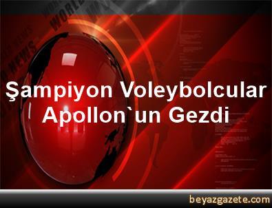 Şampiyon Voleybolcular Apollon'un Gezdi