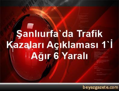 Şanlıurfa'da Trafik Kazaları Açıklaması 1'İ Ağır 6 Yaralı