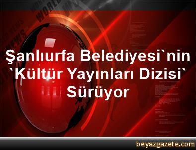 Şanlıurfa Belediyesi'nin 'Kültür Yayınları Dizisi' Sürüyor