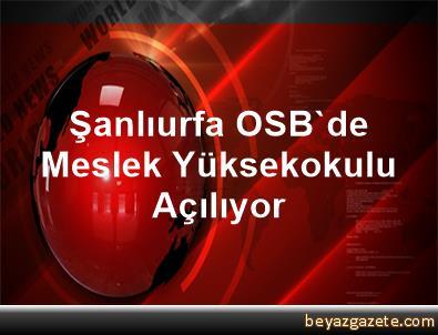 Şanlıurfa OSB'de Meslek Yüksekokulu Açılıyor