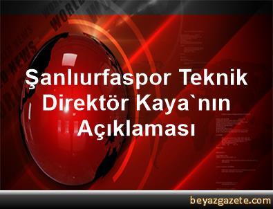 Şanlıurfaspor Teknik Direktör Kaya'nın Açıklaması