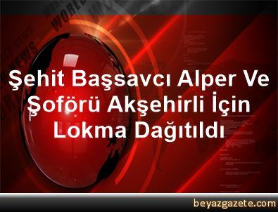 Şehit Başsavcı Alper Ve Şoförü Akşehirli İçin Lokma Dağıtıldı