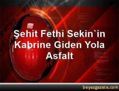 Şehit Fethi Sekin'in Kabrine Giden Yola Asfalt