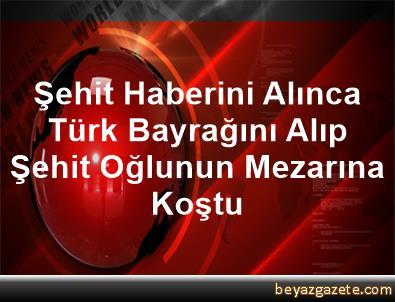 Şehit Haberini Alınca Türk Bayrağını Alıp Şehit Oğlunun Mezarına Koştu