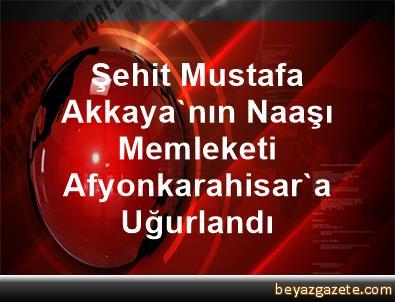 Şehit Mustafa Akkaya'nın Naaşı Memleketi Afyonkarahisar'a Uğurlandı