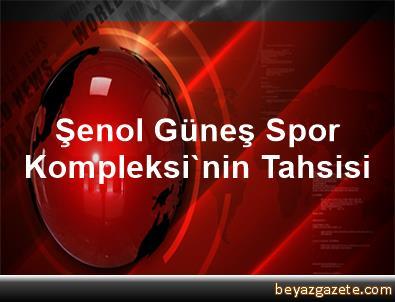 Şenol Güneş Spor Kompleksi'nin Tahsisi