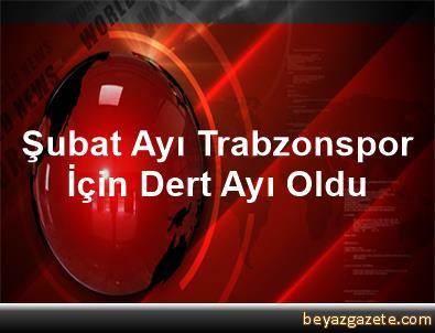 Şubat Ayı Trabzonspor İçin Dert Ayı Oldu