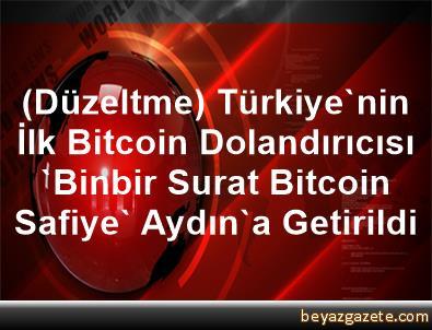 (Düzeltme) Türkiye'nin İlk Bitcoin Dolandırıcısı 'Binbir Surat Bitcoin Safiye' Aydın'a Getirildi