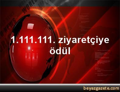 1.111.111. ziyaretçiye ödül