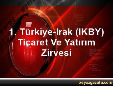 1. Türkiye-Irak (IKBY) Ticaret Ve Yatırım Zirvesi