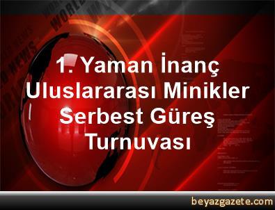 1. Yaman İnanç Uluslararası Minikler Serbest Güreş Turnuvası