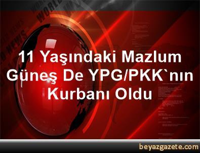 11 Yaşındaki Mazlum Güneş De YPG/PKK'nın Kurbanı Oldu