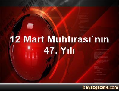 12 Mart Muhtırası'nın 47. Yılı
