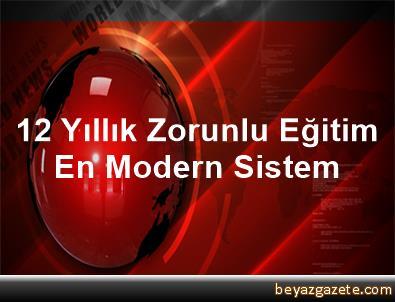 12 Yıllık Zorunlu Eğitim En Modern Sistem