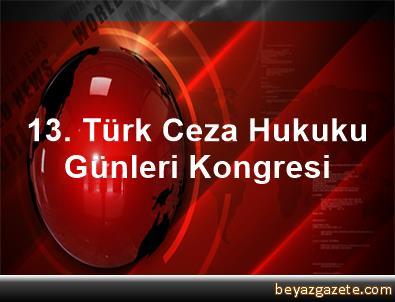 13. Türk Ceza Hukuku Günleri Kongresi