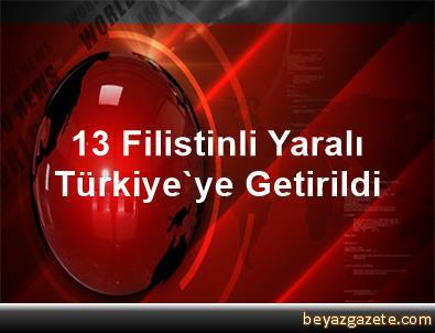 13 Filistinli Yaralı Türkiye'ye Getirildi