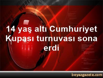 14 yaş altı Cumhuriyet Kupası turnuvası sona erdi