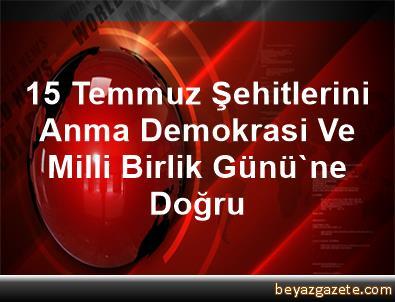 15 Temmuz Şehitlerini Anma, Demokrasi Ve Milli Birlik Günü'ne Doğru