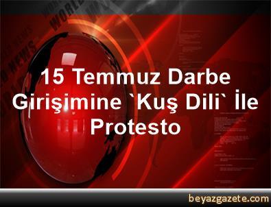 15 Temmuz Darbe Girişimine 'Kuş Dili' İle Protesto