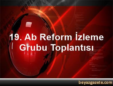 19. Ab Reform İzleme Grubu Toplantısı