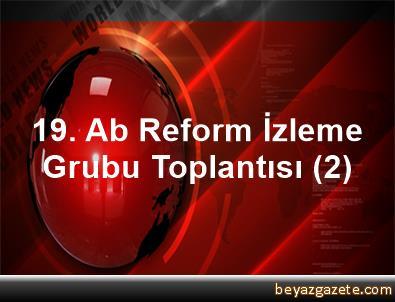 19. Ab Reform İzleme Grubu Toplantısı (2)