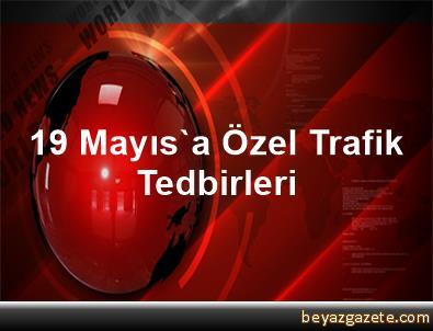 19 Mayıs'a Özel Trafik Tedbirleri