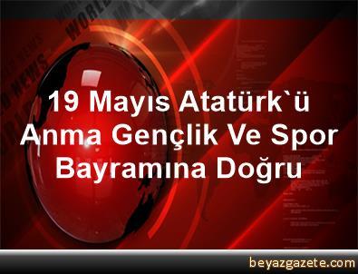 19 Mayıs Atatürk'ü Anma, Gençlik Ve Spor Bayramına Doğru