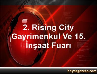 2. Rising City Gayrimenkul Ve 15. İnşaat Fuarı