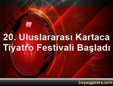 20. Uluslararası Kartaca Tiyatro Festivali Başladı