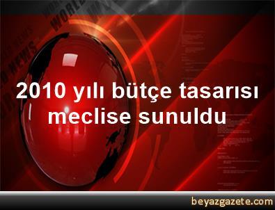 2010 yılı bütçe tasarısı meclise sunuldu