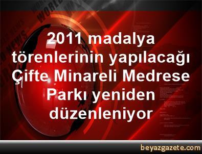 2011 madalya törenlerinin yapılacağı Çifte Minareli Medrese Parkı yeniden düzenleniyor