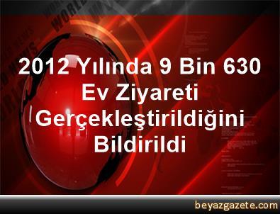 2012 Yılında 9 Bin 630 Ev Ziyareti Gerçekleştirildiğini Bildirildi