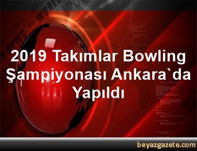 2019 Takımlar Bowling Şampiyonası, Ankara'da Yapıldı