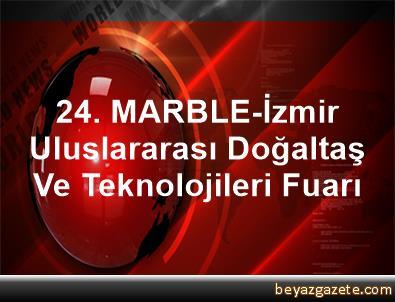 24. MARBLE-İzmir Uluslararası Doğaltaş Ve Teknolojileri Fuarı