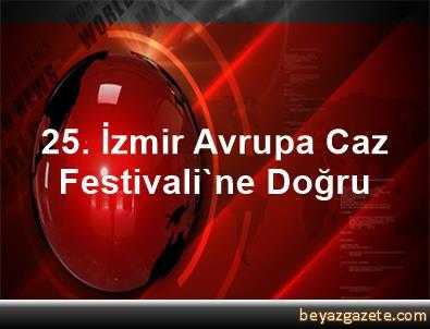 25. İzmir Avrupa Caz Festivali'ne Doğru
