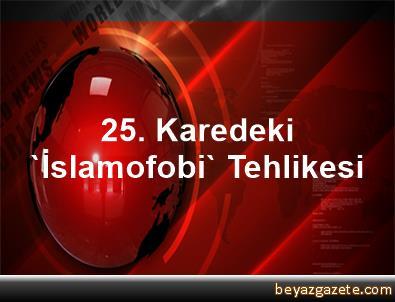 25. Karedeki 'İslamofobi' Tehlikesi