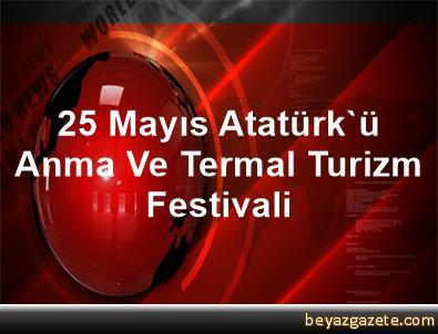 25 Mayıs Atatürk'ü Anma Ve Termal Turizm Festivali