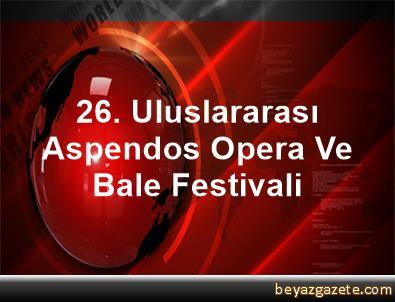 26. Uluslararası Aspendos Opera Ve Bale Festivali