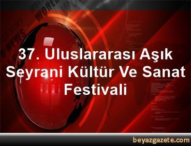 37. Uluslararası Aşık Seyrani Kültür Ve Sanat Festivali