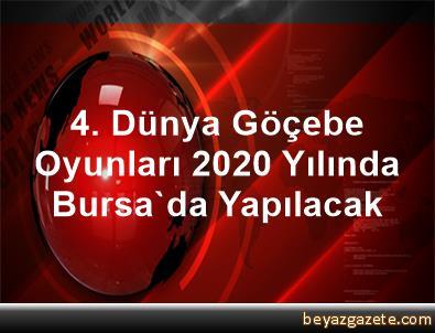 4. Dünya Göçebe Oyunları, 2020 Yılında Bursa'da Yapılacak