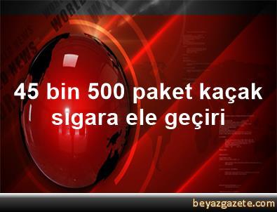 45 bin 500 paket kaçak sigara ele geçiri