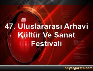 47. Uluslararası Arhavi Kültür Ve Sanat Festivali