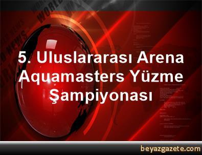 5. Uluslararası Arena Aquamasters Yüzme Şampiyonası