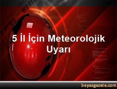 5 İl İçin Meteorolojik Uyarı