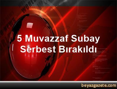 5 Muvazzaf Subay Serbest Bırakıldı