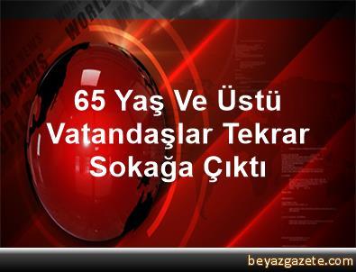 65 Yaş Ve Üstü Vatandaşlar Tekrar Sokağa Çıktı